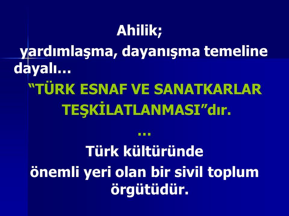 """Ahilik; yardımlaşma, dayanışma temeline dayalı… """"TÜRK ESNAF VE SANATKARLAR TEŞKİLATLANMASI""""dır. … Türk kültüründe önemli yeri olan bir sivil toplum ör"""