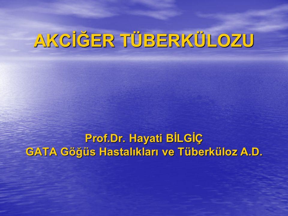 AKCİĞER TÜBERKÜLOZU Prof.Dr. Hayati BİLGİÇ GATA Göğüs Hastalıkları ve Tüberküloz A.D.