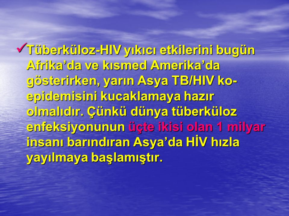 Tüberküloz-HIV yıkıcı etkilerini bugün Afrika'da ve kısmed Amerika'da gösterirken, yarın Asya TB/HIV ko- epidemisini kucaklamaya hazır olmalıdır.