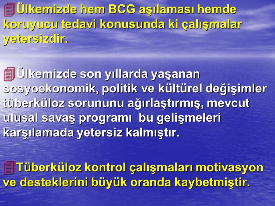 4 Ülkemizde hem BCG aşılaması hemde koruyucu tedavi konusunda ki çalışmalar yetersizdir.