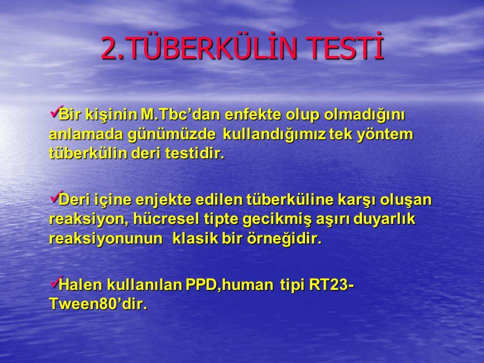 2.TÜBERKÜLİN TESTİ Bir kişinin M.Tbc'dan enfekte olup olmadığını anlamada günümüzde kullandığımız tek yöntem tüberkülin deri testidir.