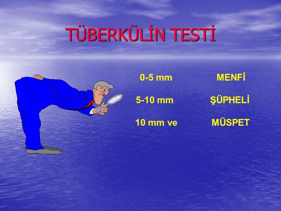 TÜBERKÜLİN TESTİ 0-5 mm MENFİ 5-10 mm ŞÜPHELİ 10 mm ve MÜSPET