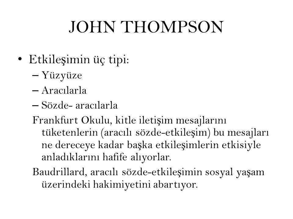 JOHN THOMPSON Etkile ş imin üç tipi: – Yüzyüze – Aracılarla – Sözde- aracılarla Frankfurt Okulu, kitle ileti ş im mesajlarını tüketenlerin (aracılı sözde-etkile ş im) bu mesajları ne dereceye kadar ba ş ka etkile ş imlerin etkisiyle anladıklarını hafife alıyorlar.