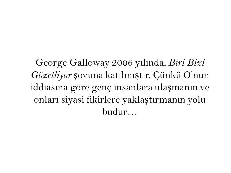 George Galloway 2006 yılında, Biri Bizi Gözetliyor ş ovuna katılmı ş tır.