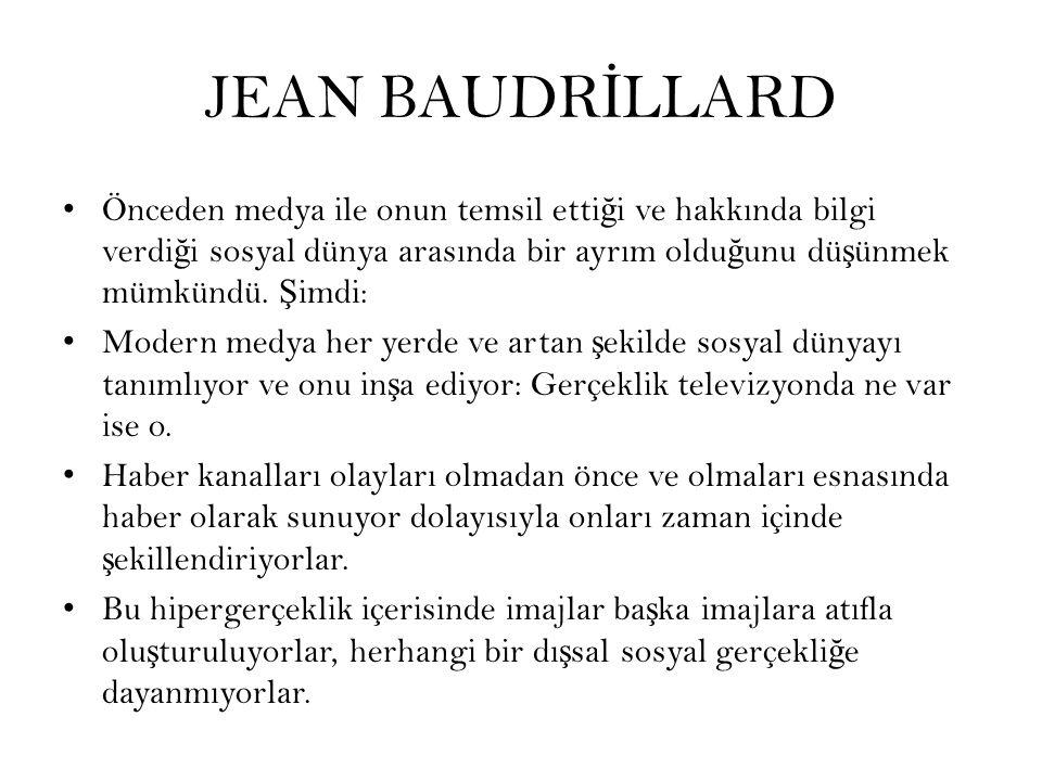 JEAN BAUDR İ LLARD Önceden medya ile onun temsil etti ğ i ve hakkında bilgi verdi ğ i sosyal dünya arasında bir ayrım oldu ğ unu dü ş ünmek mümkündü.