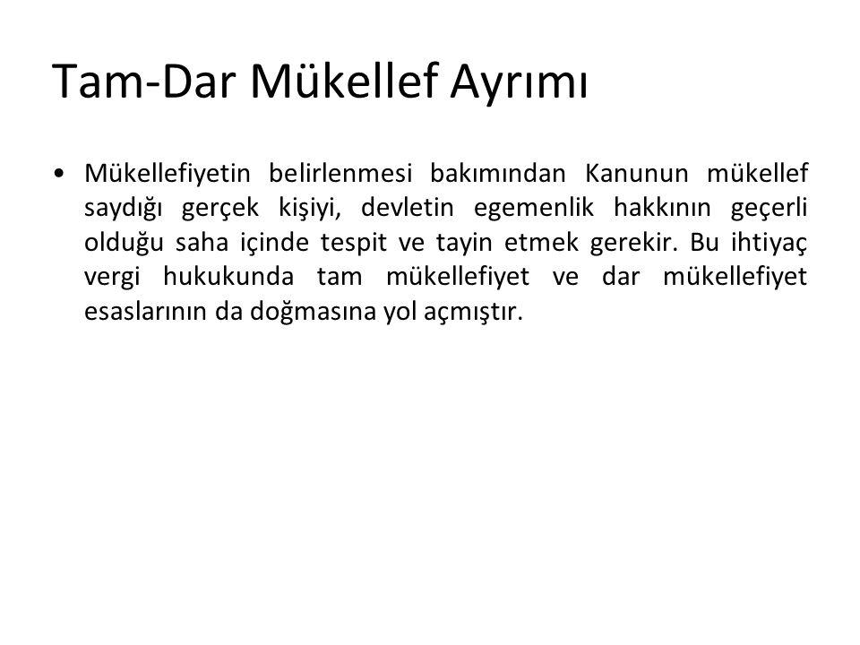 Tam Mükellef Mükellef olarak Türkiye içinde ve dışında elde ettikleri kazanç ve iratların tamamı üzerinden vergilendirilirler.