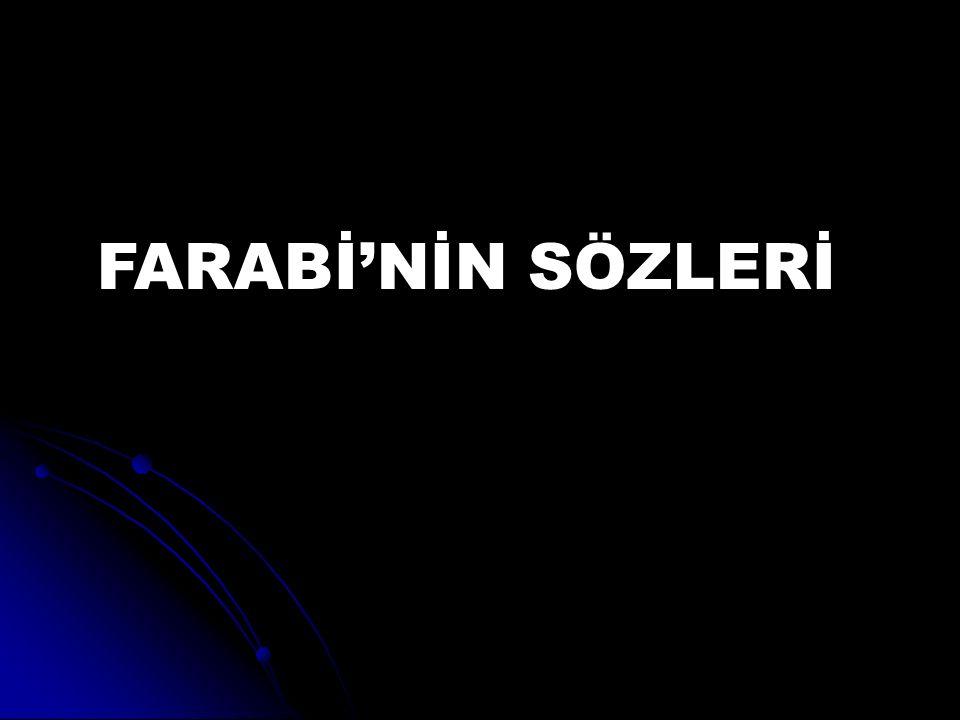FARABİ'NİN SÖZLERİ