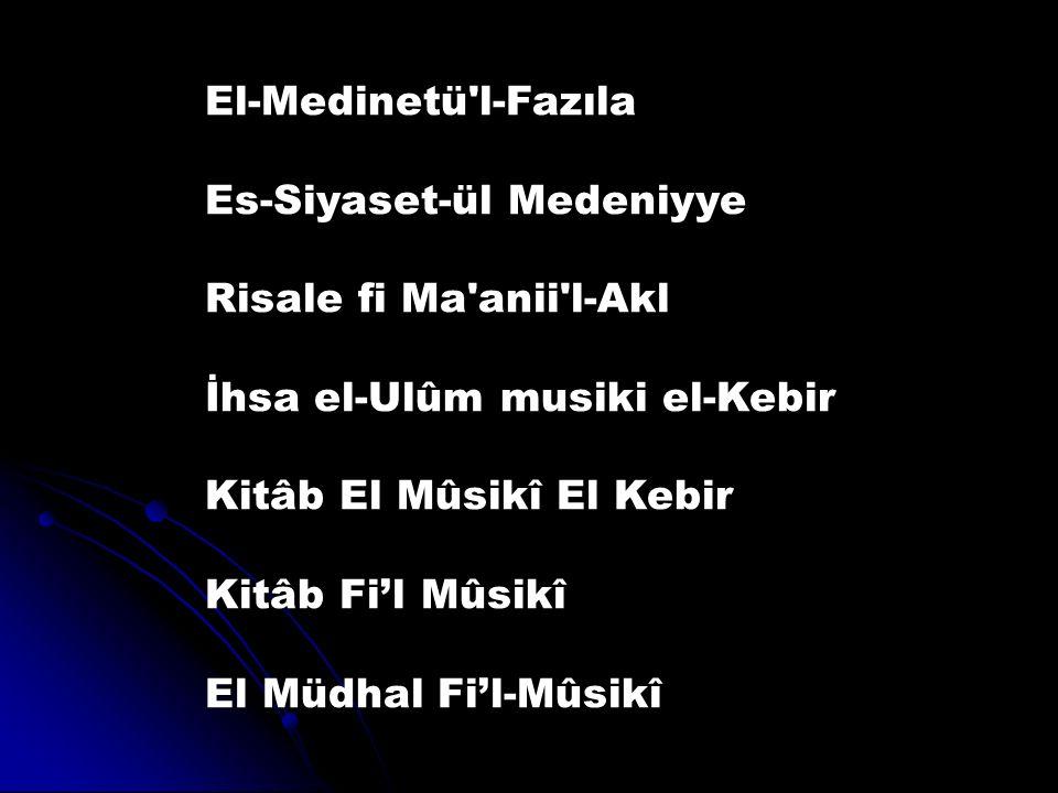 El-Medinetü'l-Fazıla Es-Siyaset-ül Medeniyye Risale fi Ma'anii'l-Akl İhsa el-Ulûm musiki el-Kebir Kitâb El Mûsikî El Kebir Kitâb Fi'l Mûsikî El Müdhal