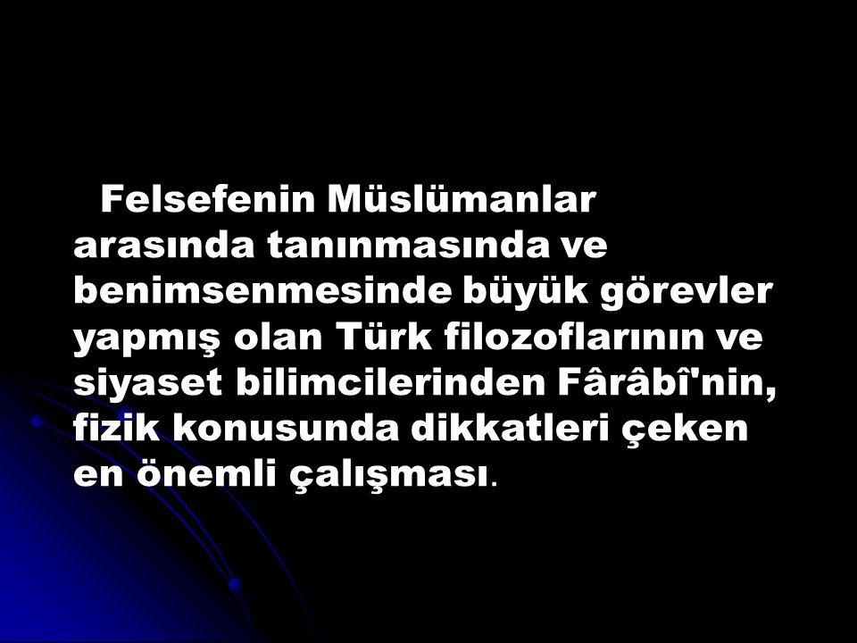 Felsefenin Müslümanlar arasında tanınmasında ve benimsenmesinde büyük görevler yapmış olan Türk filozoflarının ve siyaset bilimcilerinden Fârâbî'nin,