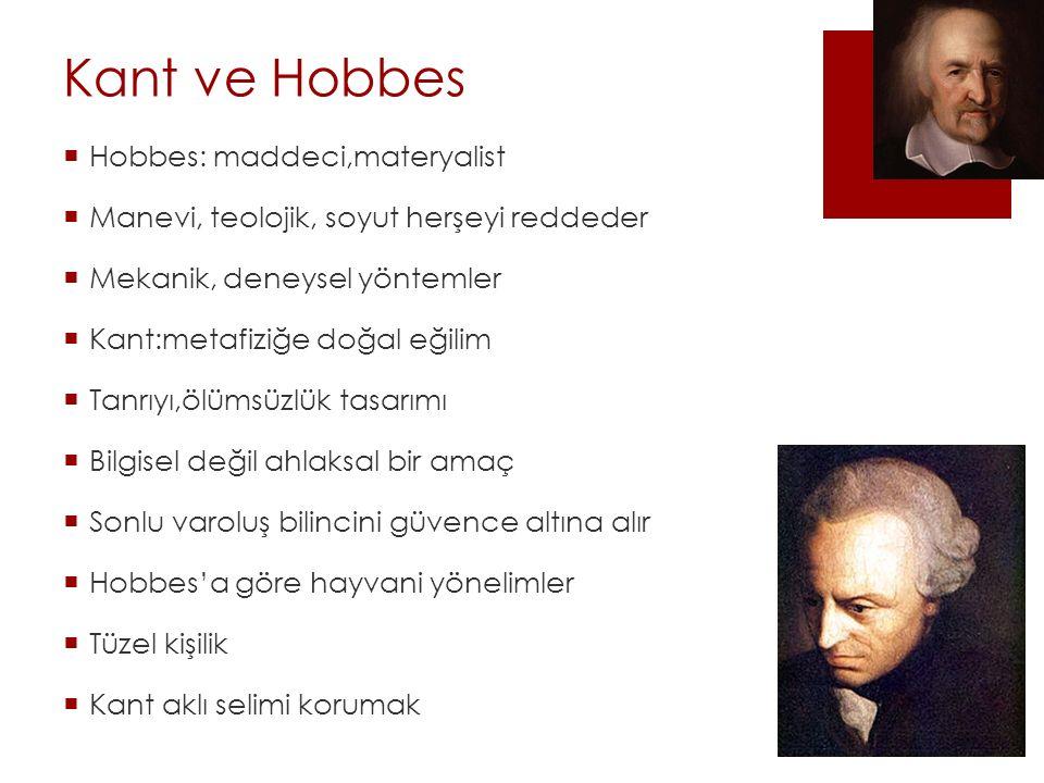 Kant ve Hobbes  Hobbes: maddeci,materyalist  Manevi, teolojik, soyut herşeyi reddeder  Mekanik, deneysel yöntemler  Kant:metafiziğe doğal eğilim 