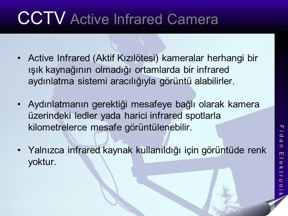 CCTV Active Infrared Camera Active Infrared (Aktif Kızılötesi) kameralar herhangi bir ışık kaynağının olmadığı ortamlarda bir infrared aydınlatma sistemi aracılığıyla görüntü alabilirler.