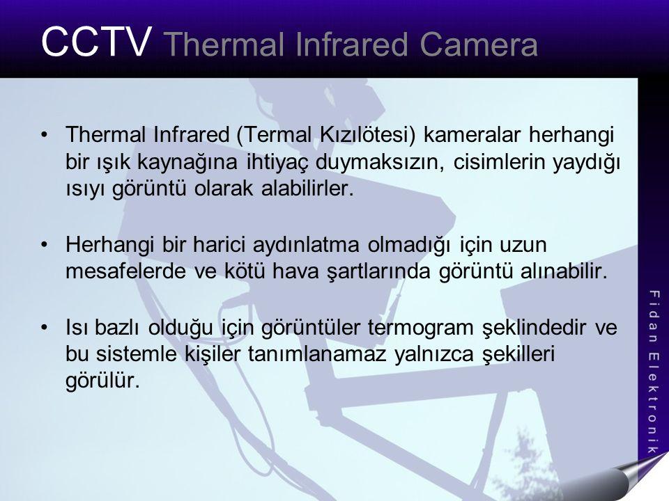 CCTV Thermal Infrared Camera Thermal Infrared (Termal Kızılötesi) kameralar herhangi bir ışık kaynağına ihtiyaç duymaksızın, cisimlerin yaydığı ısıyı