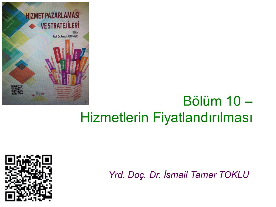 Bölüm 10 – Hizmetlerin Fiyatlandırılması Yrd. Doç. Dr. İsmail Tamer TOKLU