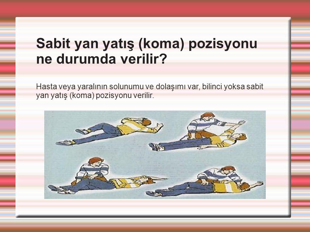 Sabit yan yatış (koma) pozisyonu ne durumda verilir? Hasta veya yaralının solunumu ve dolaşımı var, bilinci yoksa sabit yan yatış (koma) pozisyonu ver