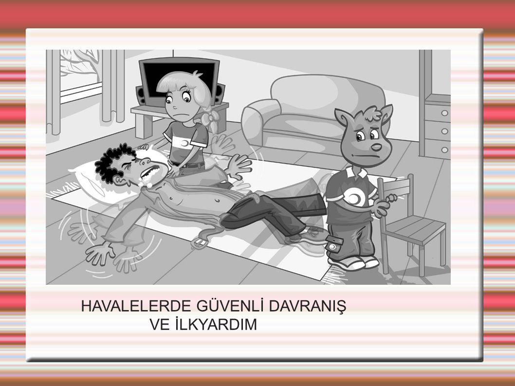 HAVALELERDE GÜVENLİ DAVRANIŞ VE İLKYARDIM