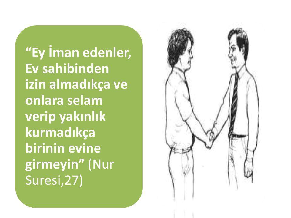 Peygamberimiz de şöyle tavsiye etmiştir: Ey insanlar, birbirinize selam verin, akrabanızı gözetin, onlara yemek yedirin.