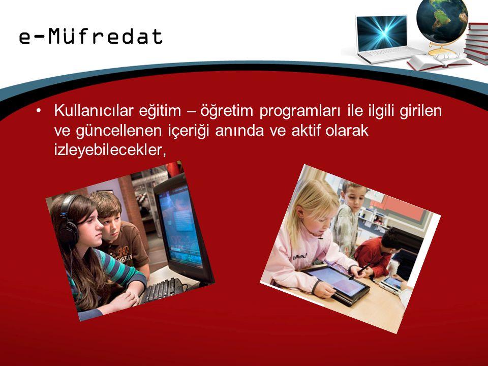 e-Müfredat Kullanıcılar eğitim – öğretim programları ile ilgili girilen ve güncellenen içeriği anında ve aktif olarak izleyebilecekler,