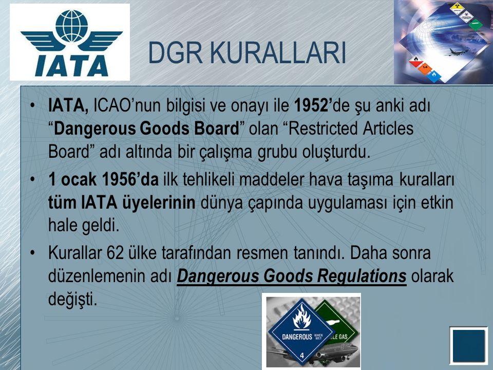 """DGR KURALLARI IATA, ICAO'nun bilgisi ve onayı ile 1952' de şu anki adı """" Dangerous Goods Board """" olan """"Restricted Articles Board"""" adı altında bir çalı"""