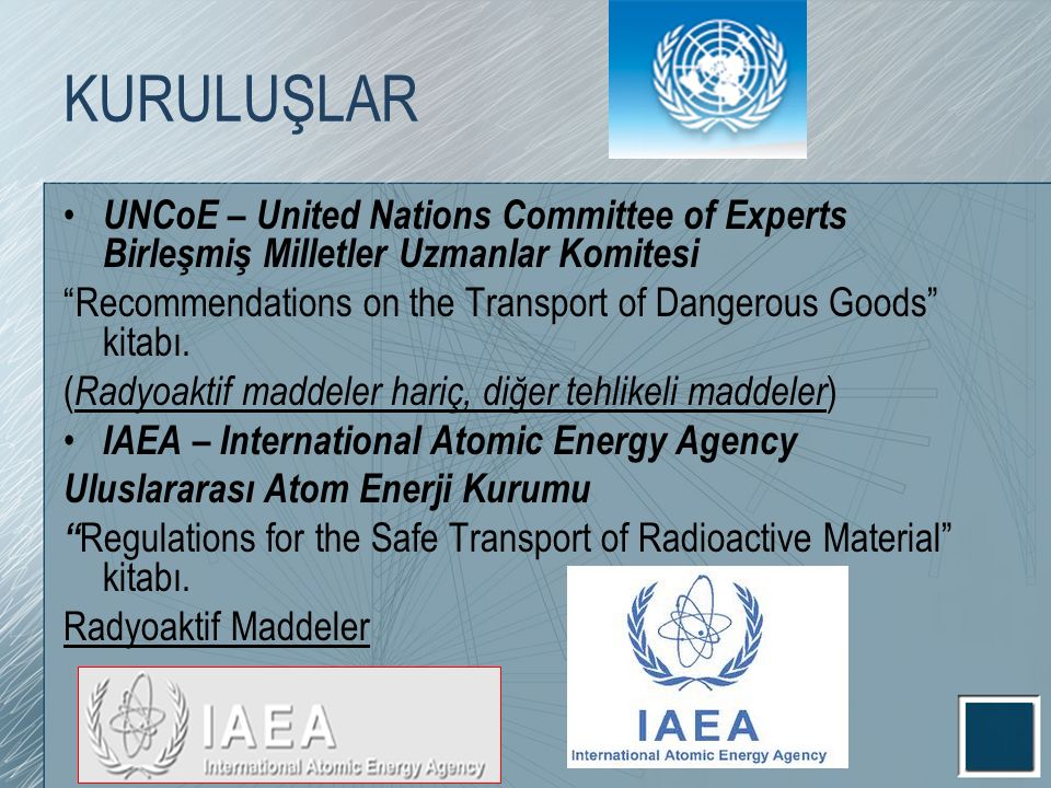 KURULUŞLAR UNCoE – United Nations Committee of Experts Birleşmiş Milletler Uzmanlar Komitesi Recommendations on the Transport of Dangerous Goods kitabı.