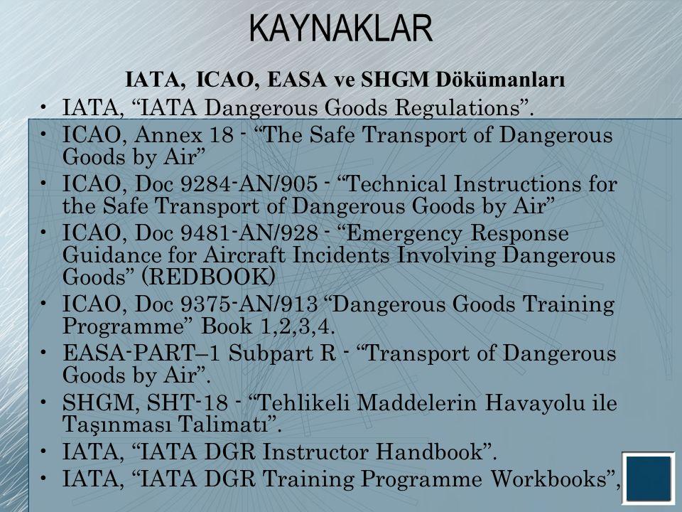 "KAYNAKLAR IATA, ICAO, EASA ve SHGM Dökümanları IATA, ""IATA Dangerous Goods Regulations"". ICAO, Annex 18 - ""The Safe Transport of Dangerous Goods by Ai"