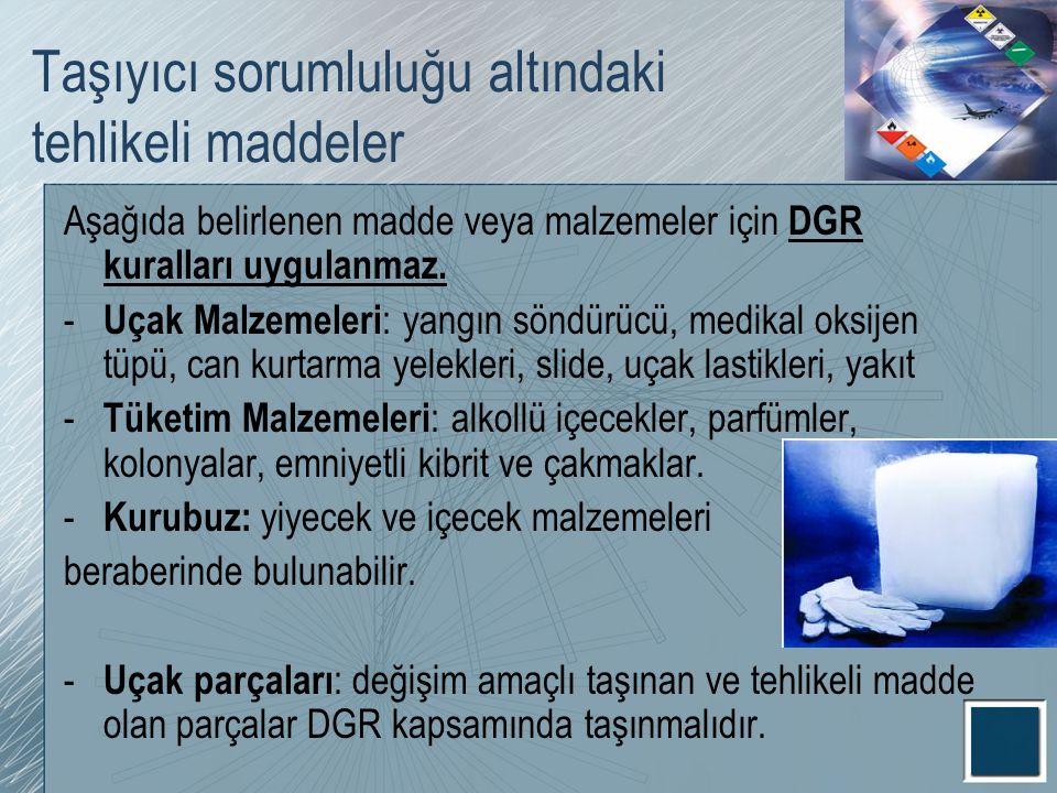 Taşıyıcı sorumluluğu altındaki tehlikeli maddeler Aşağıda belirlenen madde veya malzemeler için DGR kuralları uygulanmaz. - Uçak Malzemeleri : yangın