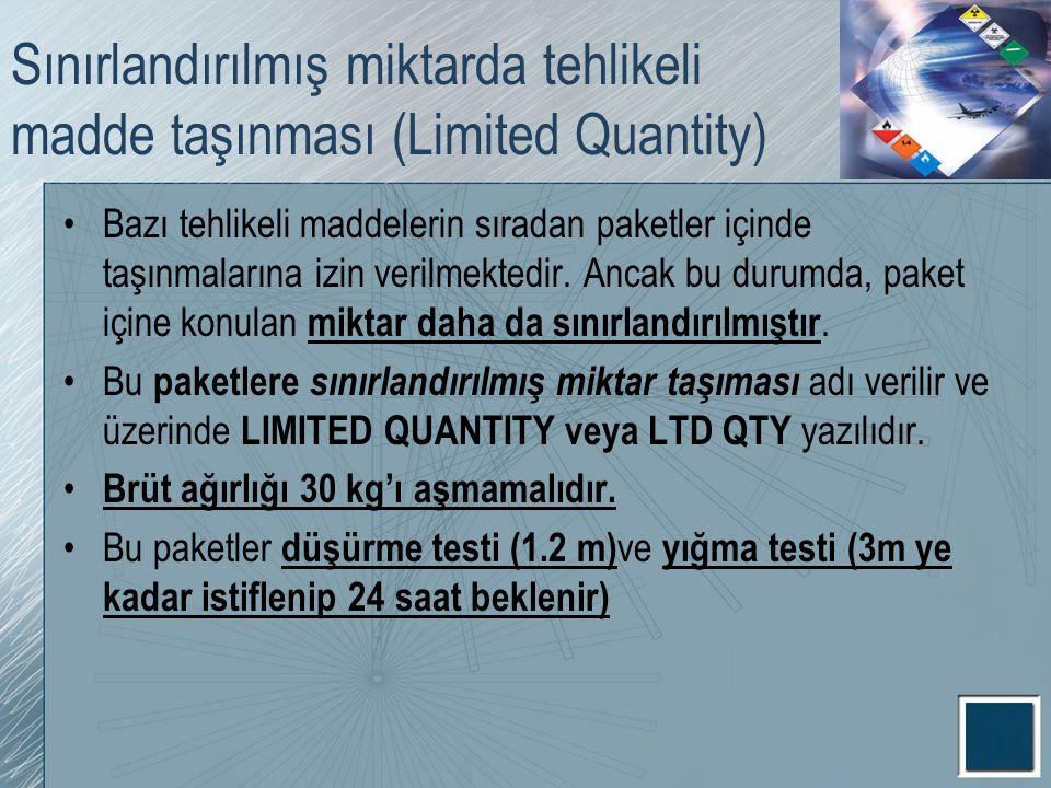 Sınırlandırılmış miktarda tehlikeli madde taşınması (Limited Quantity) Bazı tehlikeli maddelerin sıradan paketler içinde taşınmalarına izin verilmekte