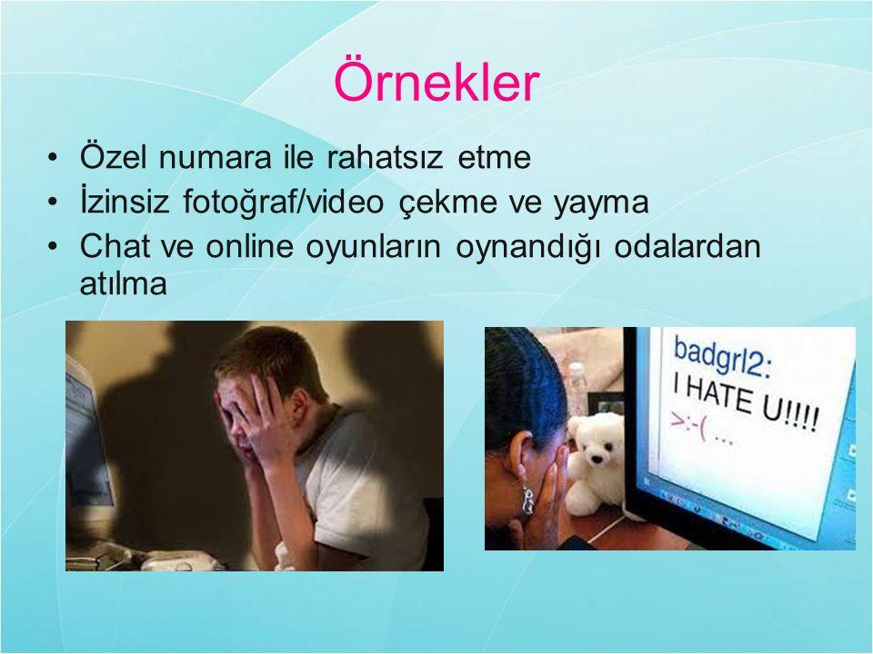Örnekler Özel numara ile rahatsız etme İzinsiz fotoğraf/video çekme ve yayma Chat ve online oyunların oynandığı odalardan atılma