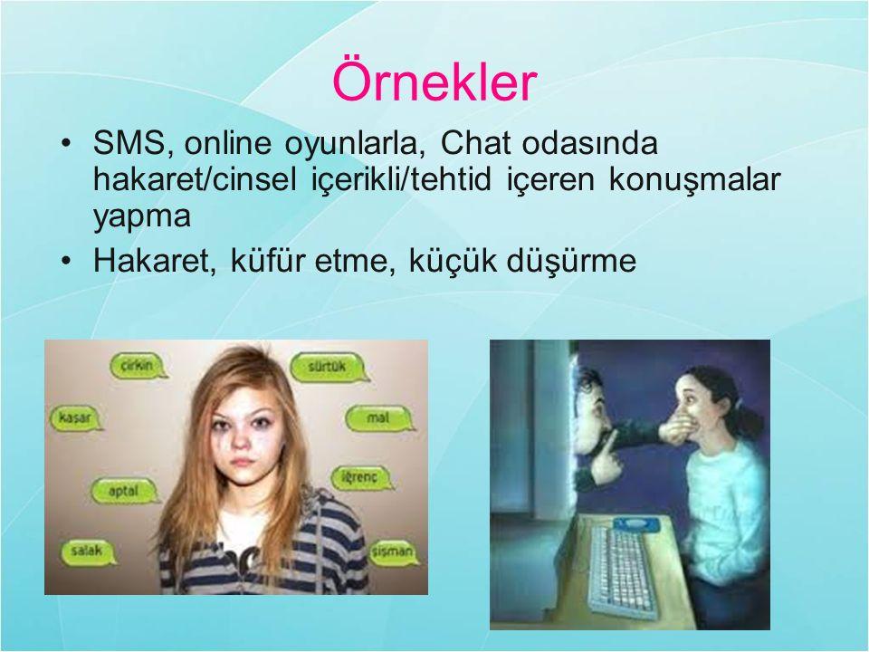 Örnekler SMS, online oyunlarla, Chat odasında hakaret/cinsel içerikli/tehtid içeren konuşmalar yapma Hakaret, küfür etme, küçük düşürme