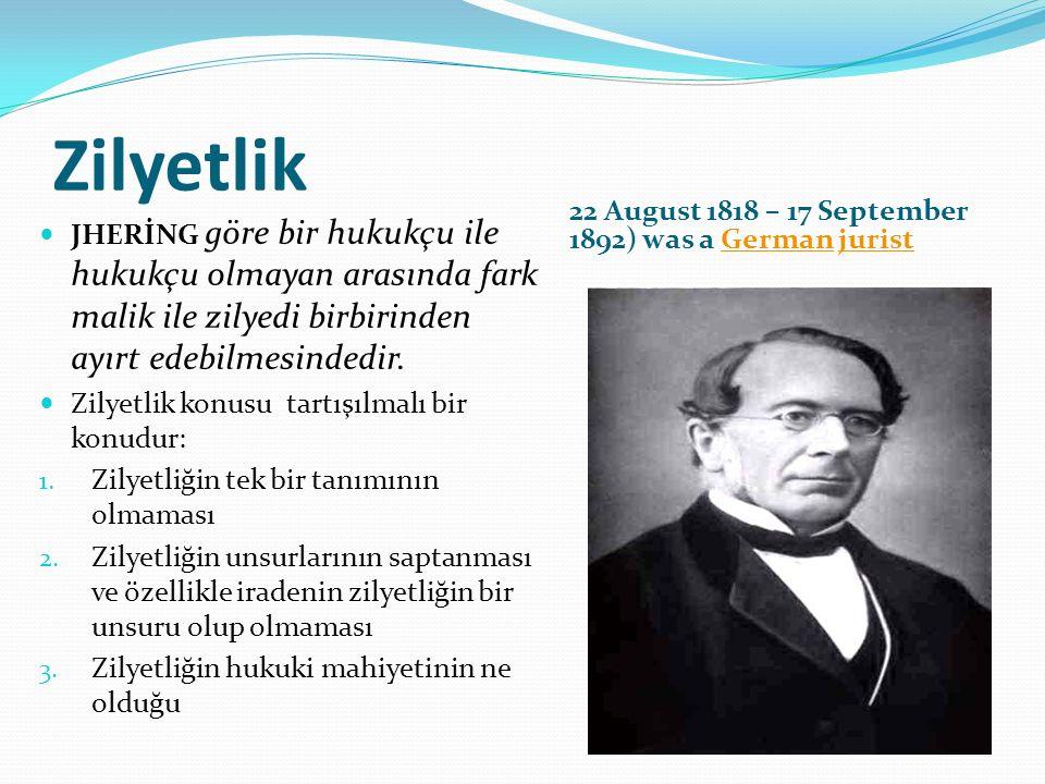 Zilyetlik 22 August 1818 – 17 September 1892) was a German juristGermanjurist JHERİNG göre bir hukukçu ile hukukçu olmayan arasında fark malik ile zilyedi birbirinden ayırt edebilmesindedir.