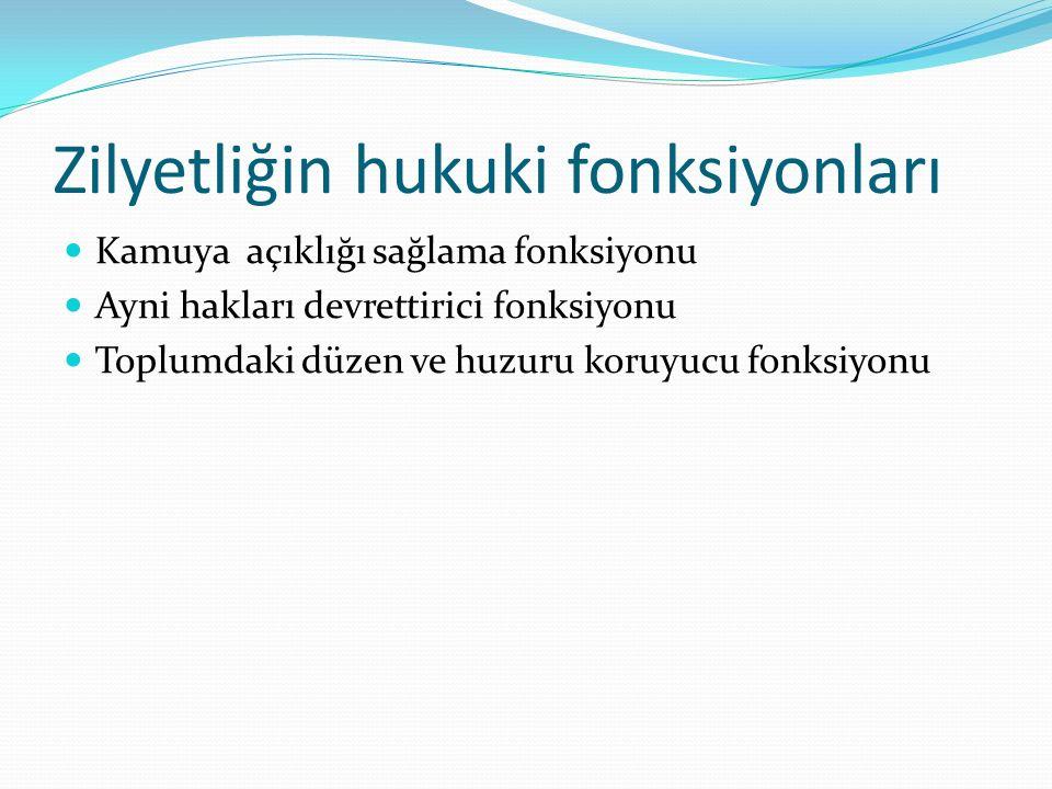 Zilyetliğin hukuki fonksiyonları Kamuya açıklığı sağlama fonksiyonu Ayni hakları devrettirici fonksiyonu Toplumdaki düzen ve huzuru koruyucu fonksiyonu