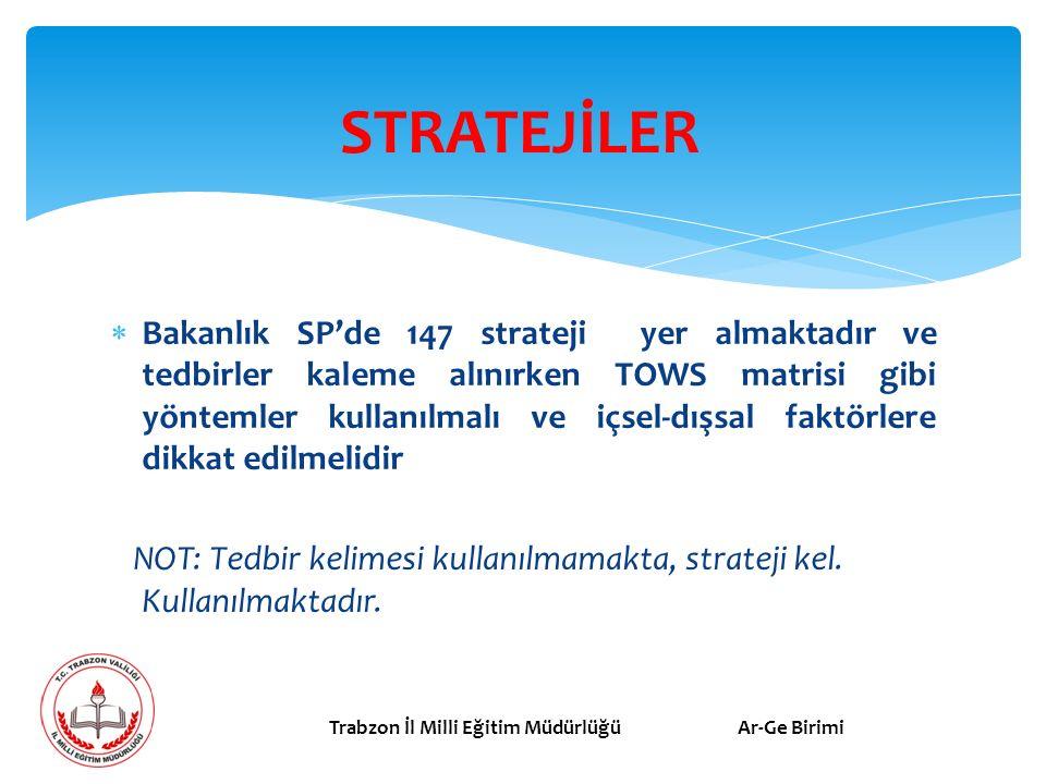  Bakanlık SP'de 147 strateji yer almaktadır ve tedbirler kaleme alınırken TOWS matrisi gibi yöntemler kullanılmalı ve içsel-dışsal faktörlere dikkat