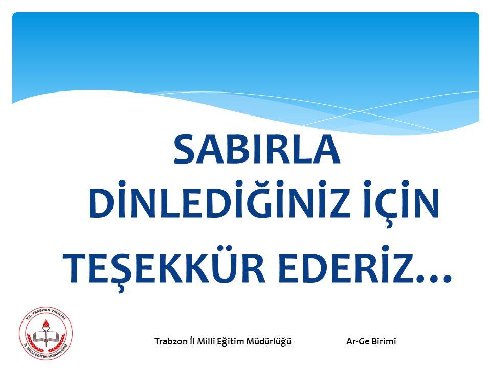SABIRLA DİNLEDİĞİNİZ İÇİN TEŞEKKÜR EDERİZ… Trabzon İl Milli Eğitim MüdürlüğüAr-Ge Birimi