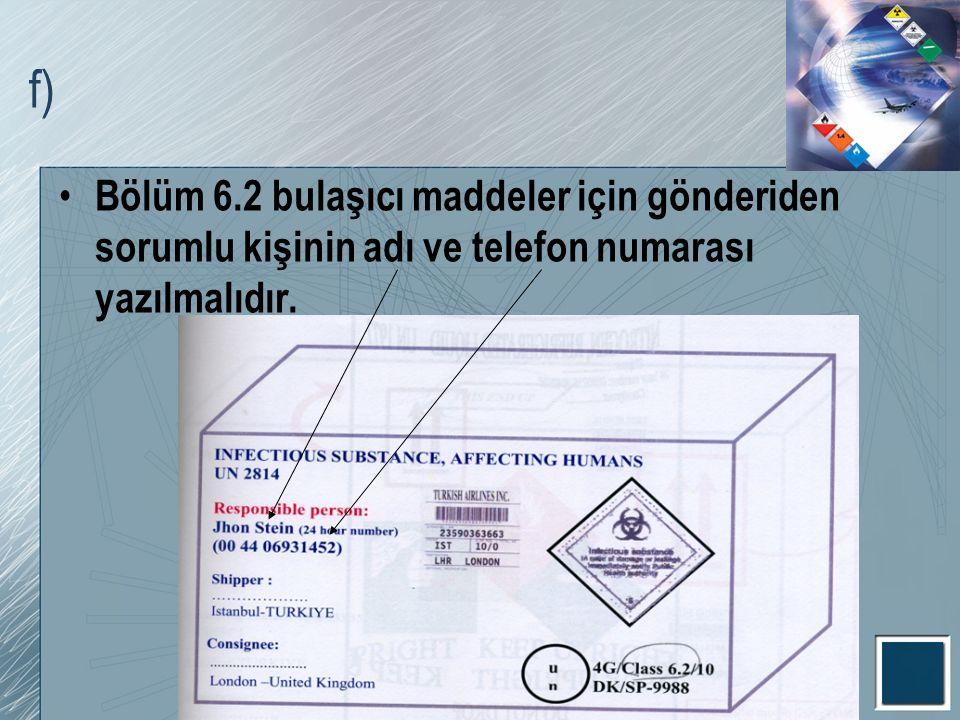 f) Bölüm 6.2 bulaşıcı maddeler için gönderiden sorumlu kişinin adı ve telefon numarası yazılmalıdır.