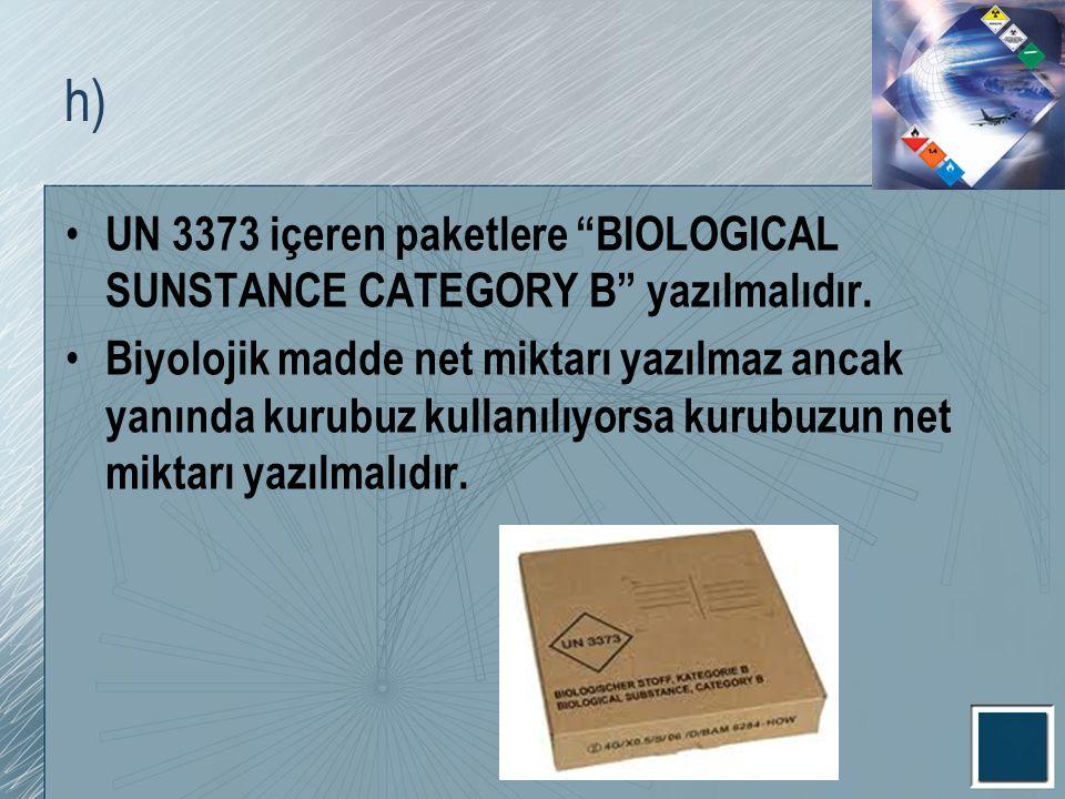 """h) UN 3373 içeren paketlere """"BIOLOGICAL SUNSTANCE CATEGORY B"""" yazılmalıdır. Biyolojik madde net miktarı yazılmaz ancak yanında kurubuz kullanılıyorsa"""