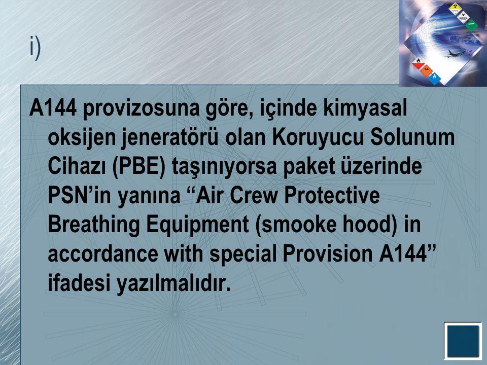 """i) A144 provizosuna göre, içinde kimyasal oksijen jeneratörü olan Koruyucu Solunum Cihazı (PBE) taşınıyorsa paket üzerinde PSN'in yanına """"Air Crew Pro"""