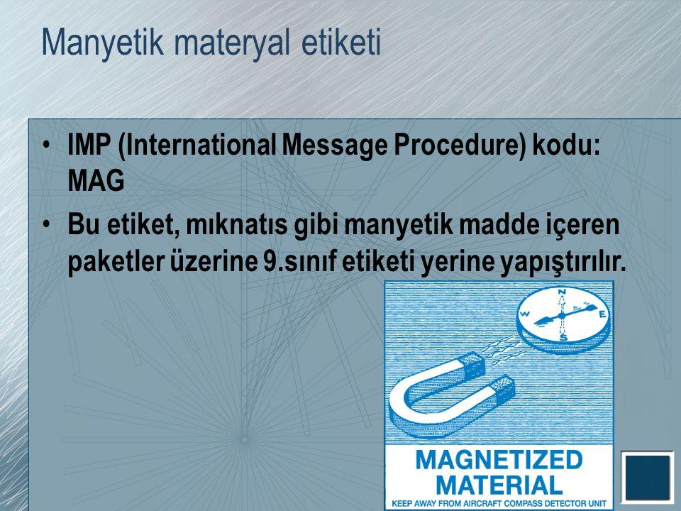 Manyetik materyal etiketi IMP (International Message Procedure) kodu: MAG Bu etiket, mıknatıs gibi manyetik madde içeren paketler üzerine 9.sınıf etik