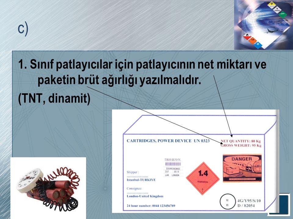 c) 1. Sınıf patlayıcılar için patlayıcının net miktarı ve paketin brüt ağırlığı yazılmalıdır. (TNT, dinamit)