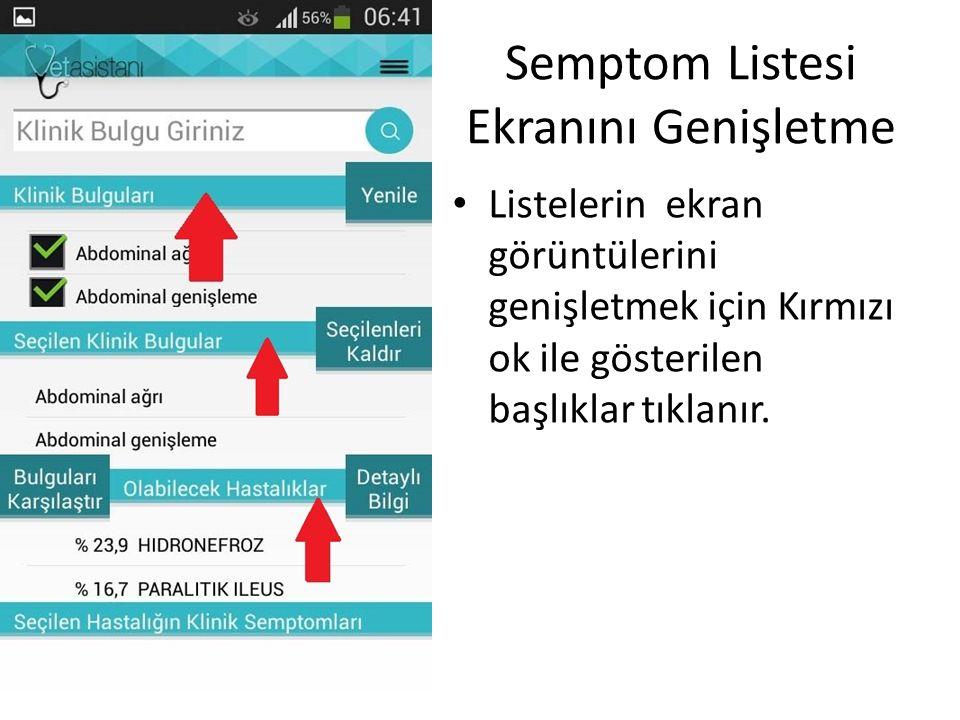 Semptom Listesi Ekranını Genişletme Listelerin ekran görüntülerini genişletmek için Kırmızı ok ile gösterilen başlıklar tıklanır.