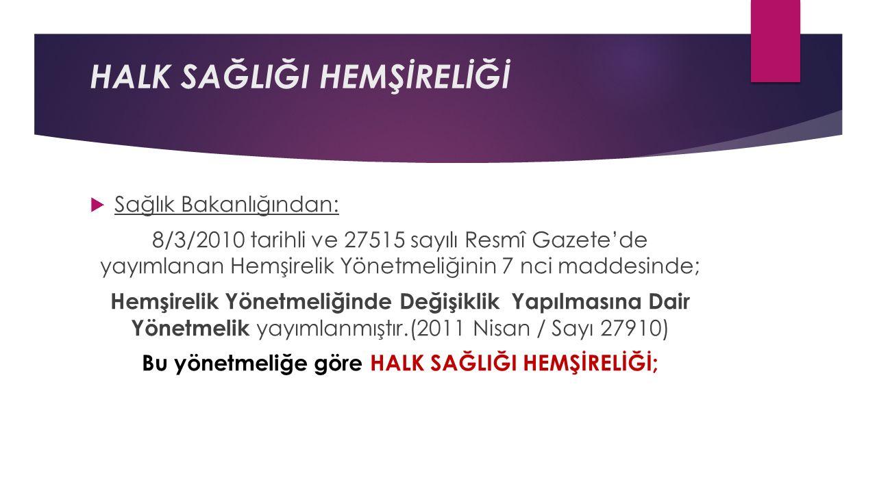 HALK SAĞLIĞI HEMŞİRELİĞİ  Sağlık Bakanlığından: 8/3/2010 tarihli ve 27515 sayılı Resmî Gazete'de yayımlanan Hemşirelik Yönetmeliğinin 7 nci maddesinde; Hemşirelik Yönetmeliğinde Değişiklik Yapılmasına Dair Yönetmelik yayımlanmıştır.(2011 Nisan / Sayı 27910) Bu yönetmeliğe göre HALK SAĞLIĞI HEMŞİRELİĞİ;