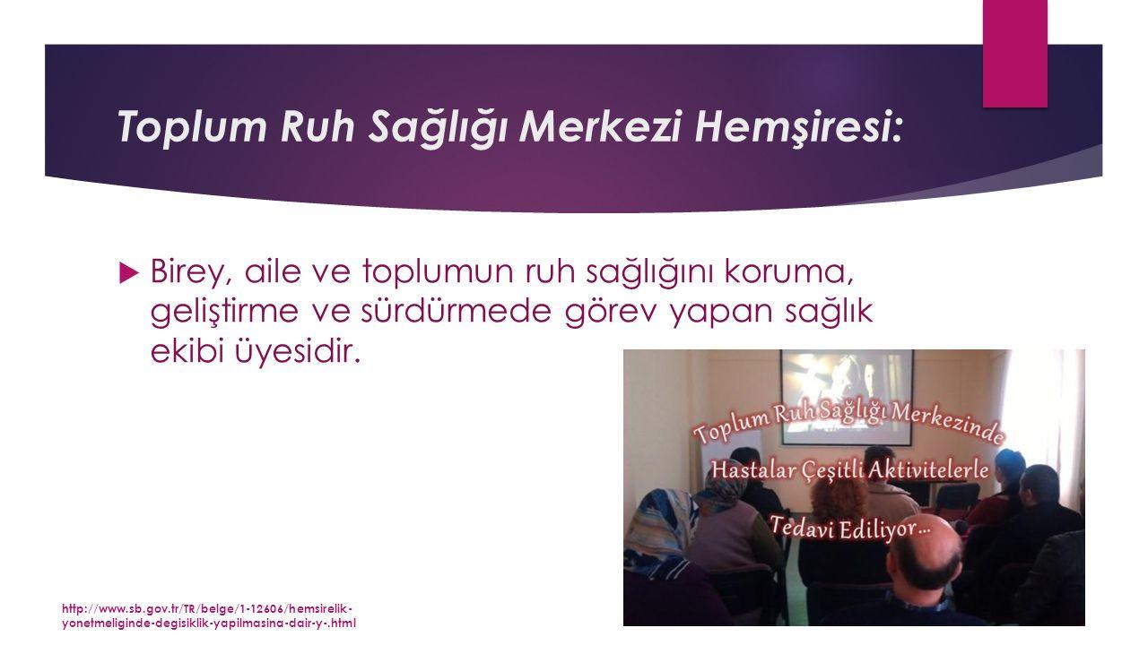 Toplum Ruh Sağlığı Merkezi Hemşiresi:  Birey, aile ve toplumun ruh sağlığını koruma, geliştirme ve sürdürmede görev yapan sağlık ekibi üyesidir.