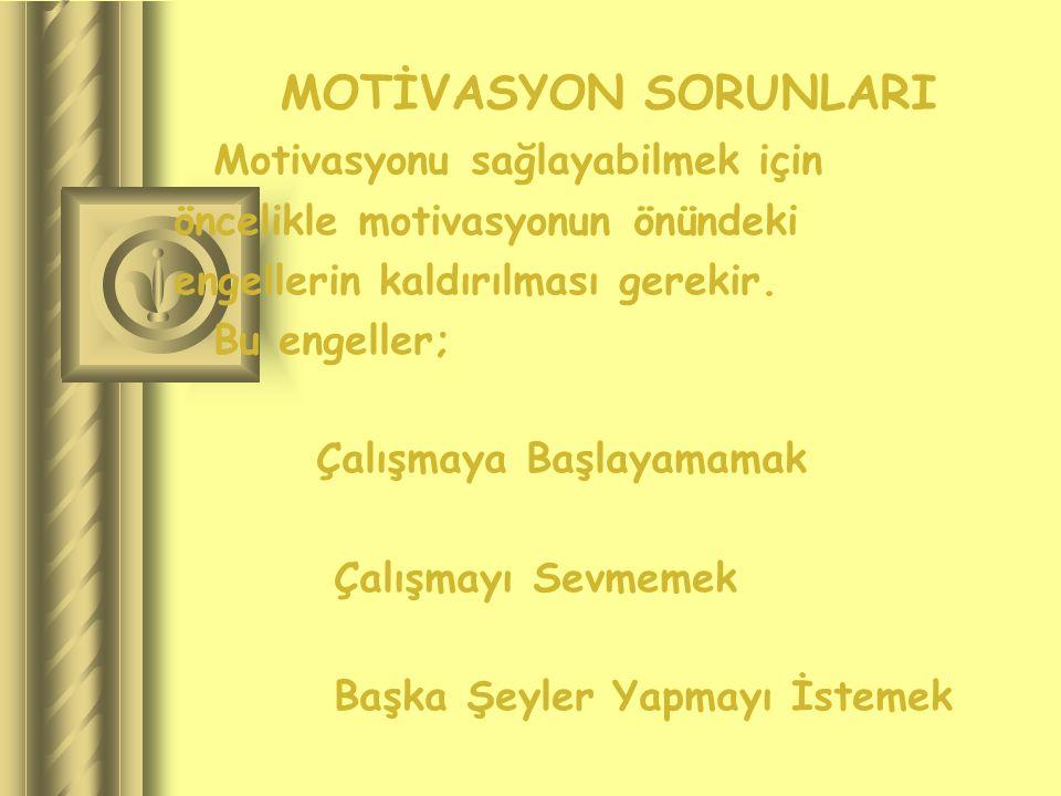MOTİVASYON SORUNLARI Motivasyonu sağlayabilmek için öncelikle motivasyonun önündeki engellerin kaldırılması gerekir.