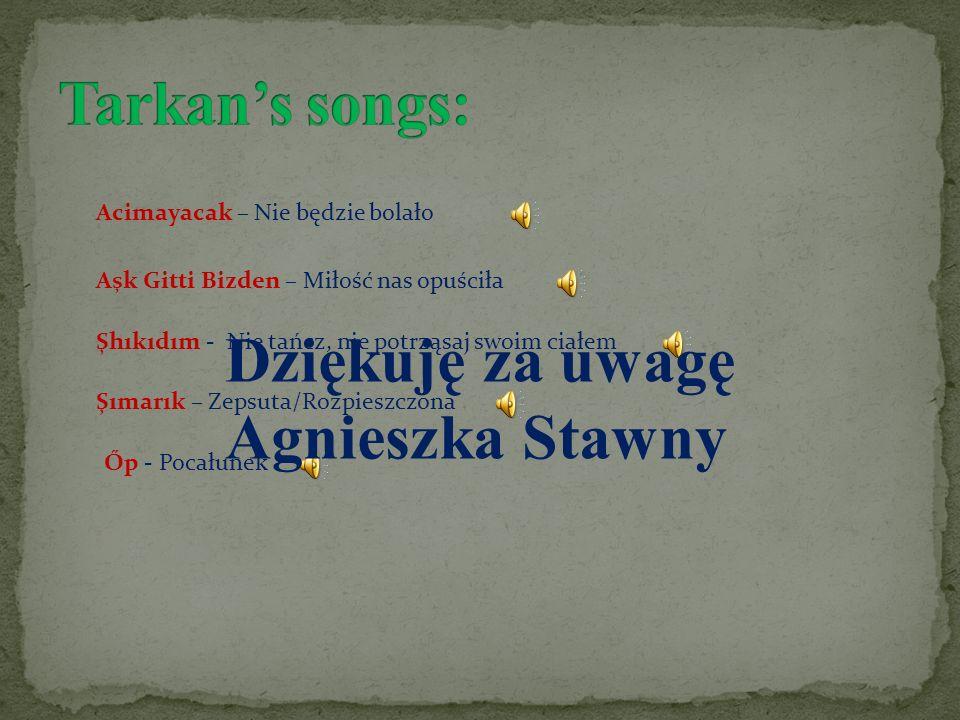 Acimayacak – Nie będzie bolało Aşk Gitti Bizden – Miłość nas opuściła Şhıkıdım - Nie tańcz, nie potrząsaj swoim ciałem Şımarık – Zepsuta/Rozpieszczona
