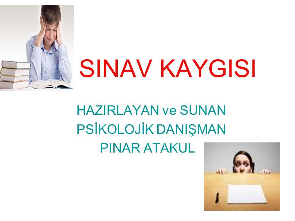 SINAV KAYGISI HAZIRLAYAN ve SUNAN PSİKOLOJİK DANIŞMAN PINAR ATAKUL