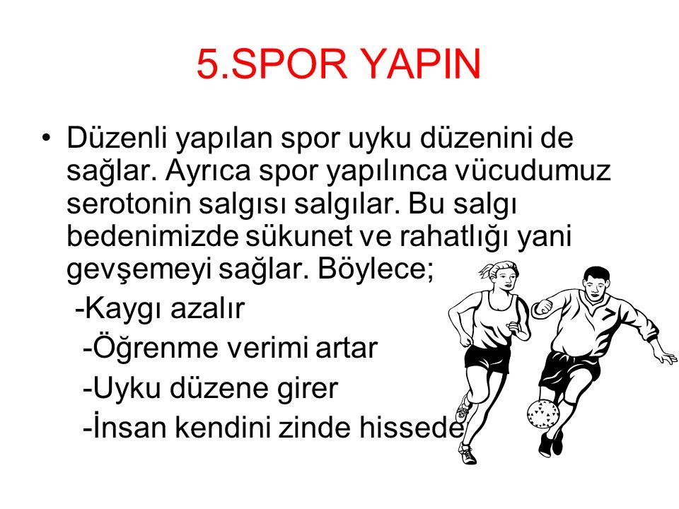 5.SPOR YAPIN Düzenli yapılan spor uyku düzenini de sağlar.