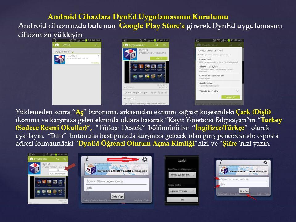 Android Cihazlara DynEd Uygulamasının Kurulumu Android cihazınızda bulunan Google Play Store'a girerek DynEd uygulamasını cihazınıza yükleyin Yüklemed
