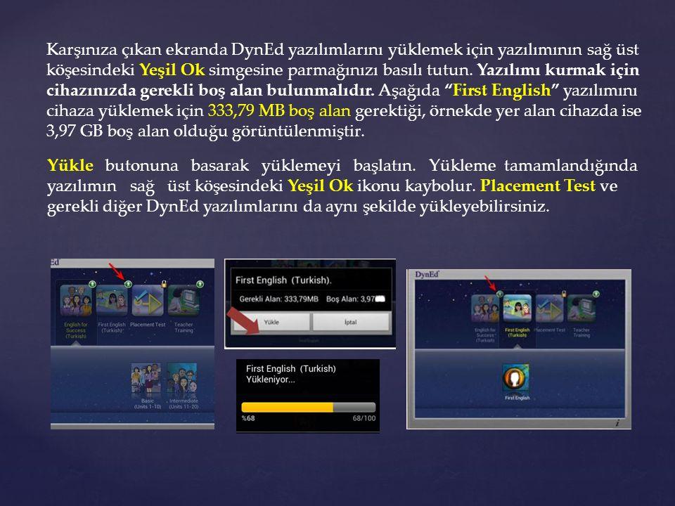 Karşınıza çıkan ekranda DynEd yazılımlarını yüklemek için yazılımının sağ üst köşesindeki Yeşil Ok simgesine parmağınızı basılı tutun. Yazılımı kurmak