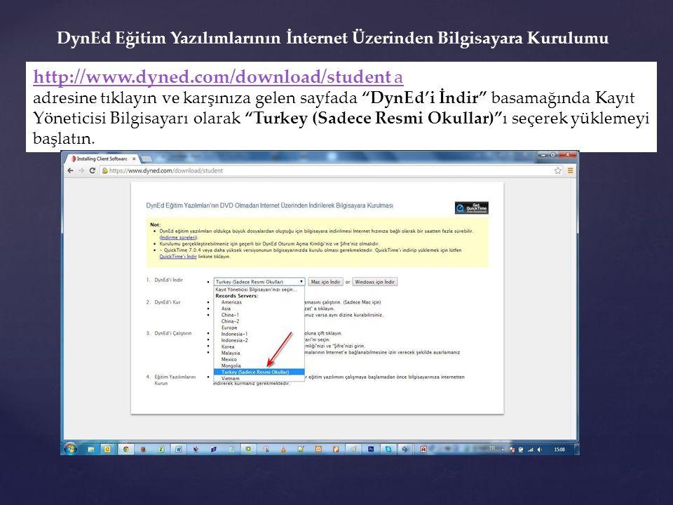 Okul Sorumlusu olarak giriş için : Records Manager (DynEd'in İnternet Kayıt Yöneticisi ≈ Yönetici Girişi) Oturum Açma Kimliği : Okul Kurum Kodu Şifre : MEBBİS üzerinden almış olduğunuz Okul şifresi Kayıt Yöneticisi Bilgisayarı : Turkey (Sadece Resmi Okullar) DynEd Courseware (DynEd Eğitim Yazılımları ≈ Öğrenci Girişi ) Oturum Açma Kimliği : ('t' + Okul Kurum Kodu + (@meb.edu.tr) Şifre : MEBBİS üzerinden almış olduğunuz Okul şifresi Kayıt Yöneticisi Bilgisayarı : Turkey (Sadece Resmi Okullar) Not : t teacher' ın t si dir.