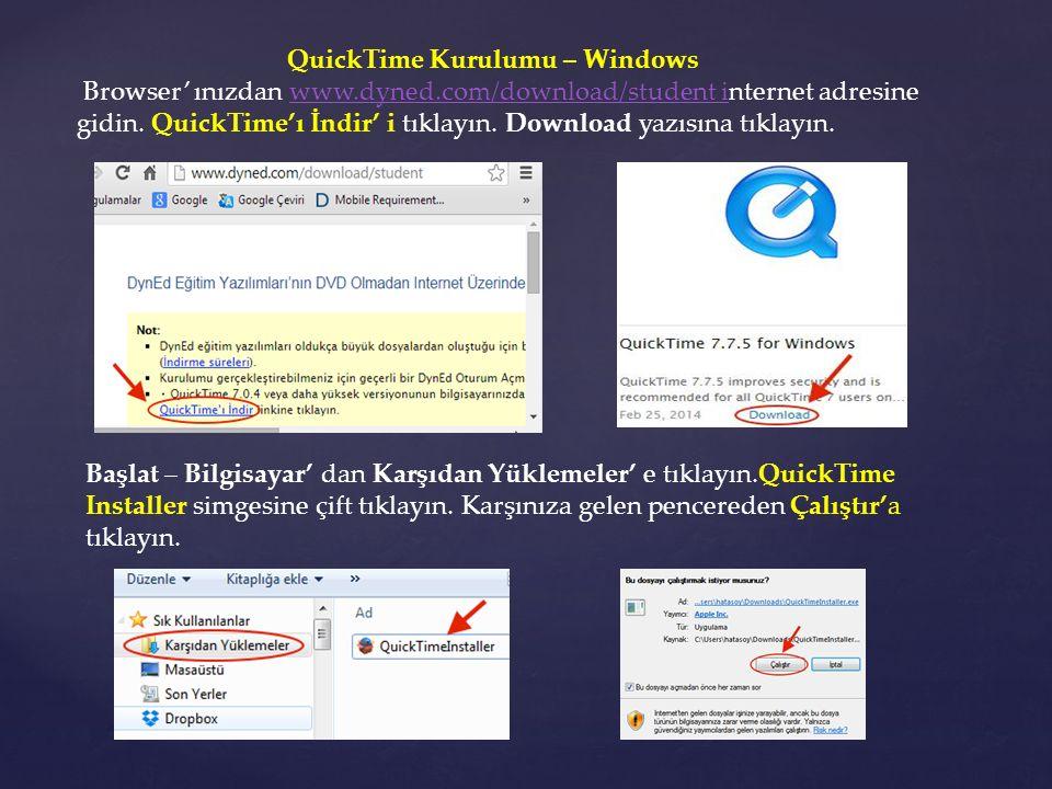 QuickTime Kurulumu – Windows Browser' ınızdan www.dyned.com/download/student internet adresine gidin. QuickTime'ı İndir' i tıklayın. Download yazısına