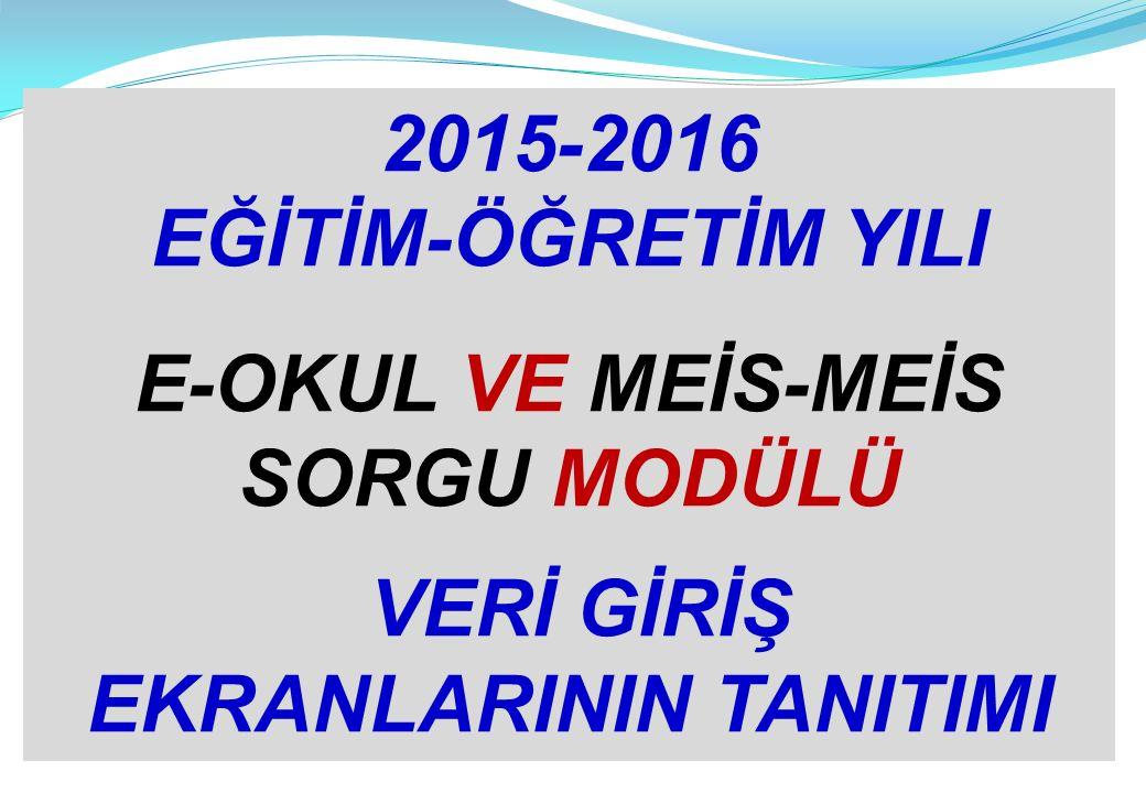 2015-2016 EĞİTİM-ÖĞRETİM YILI E-OKUL VE MEİS-MEİS SORGU MODÜLÜ VERİ GİRİŞ EKRANLARININ TANITIMI