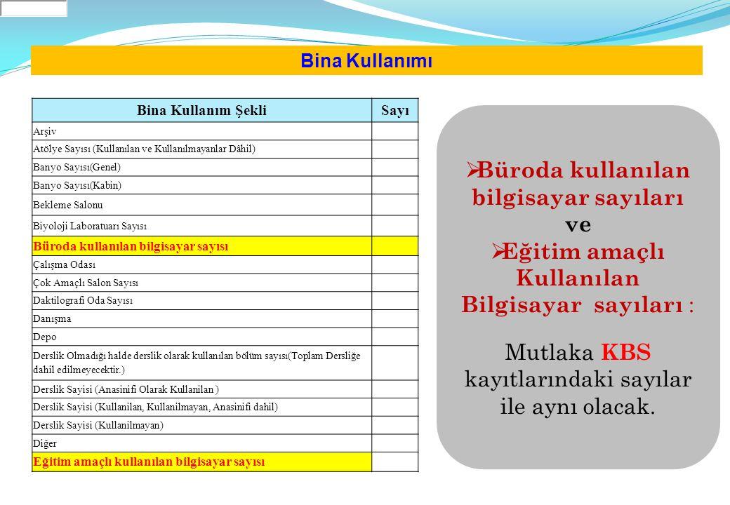 Büroda kullanılan bilgisayar sayıları ve  Eğitim amaçlı Kullanılan Bilgisayar sayıları : Mutlaka KBS kayıtlarındaki sayılar ile aynı olacak. Bina K